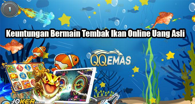 Keuntungan Bermain Tembak Ikan Online Uang Asli