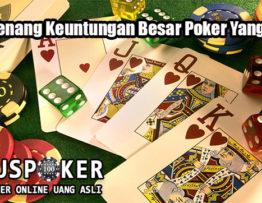 Tips Menang Keuntungan Besar Poker Yang Tepat