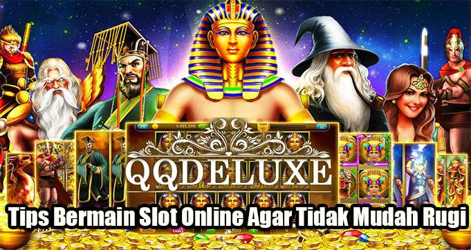 Tips Bermain Slot Online Agar Tidak Mudah Rugi